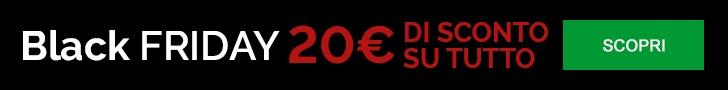 BlackFriday! 20€ di Sconto su tutti i Prodotti