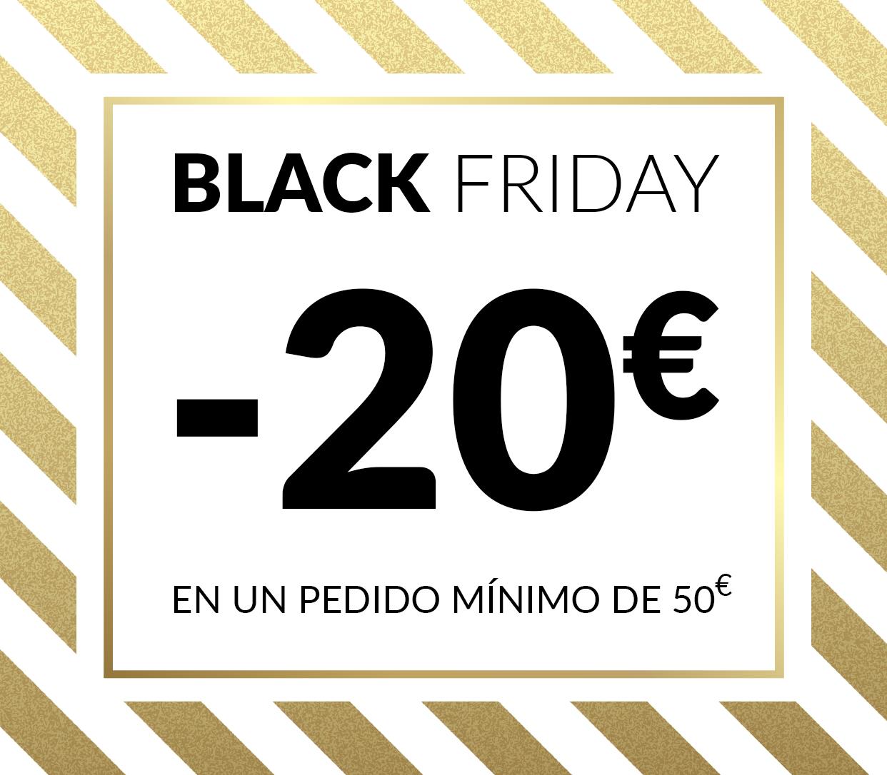 BLACK FRIDAY: 20 € de descuento en un pedido mínimo de 50 €